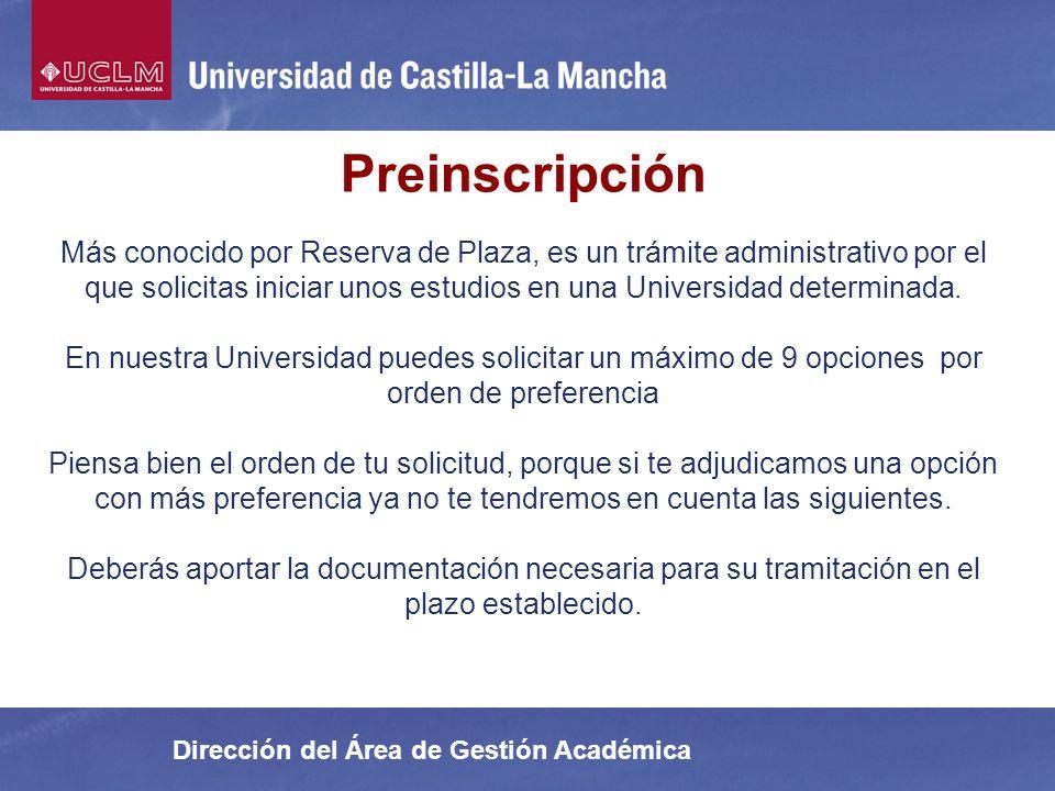 Dirección del Área de Gestión Académica Preinscripción Más conocido por Reserva de Plaza, es un trámite administrativo por el que solicitas iniciar un