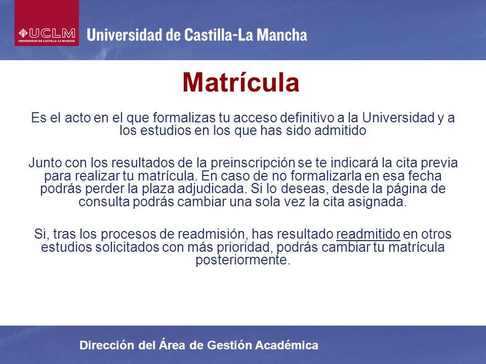 Matrícula Es el acto en el que formalizas tu acceso definitivo a la Universidad y a los estudios en los que has sido admitido Junto con los resultados