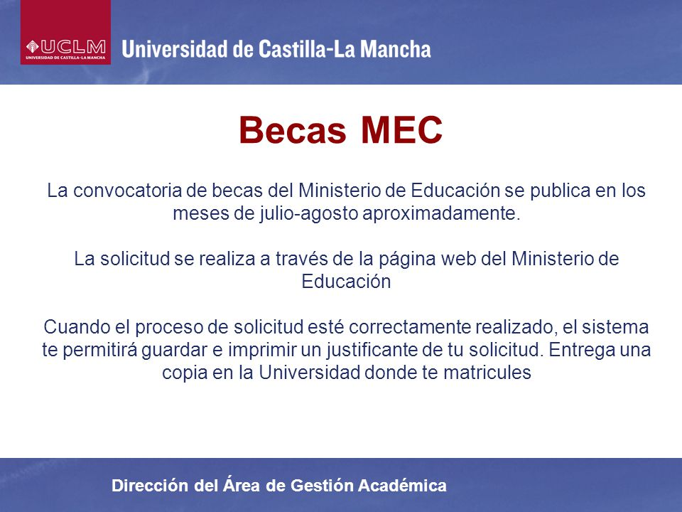 Dirección del Área de Gestión Académica La convocatoria de becas del Ministerio de Educación se publica en los meses de julio-agosto aproximadamente.