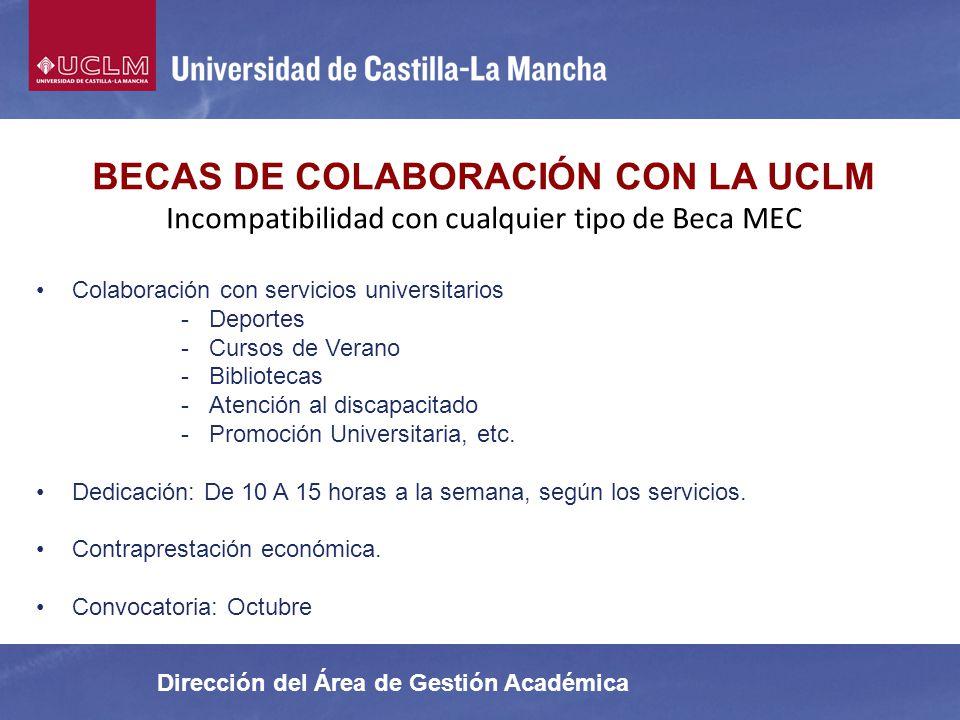 Dirección del Área de Gestión Académica BECAS DE COLABORACIÓN CON LA UCLM Incompatibilidad con cualquier tipo de Beca MEC Colaboración con servicios u