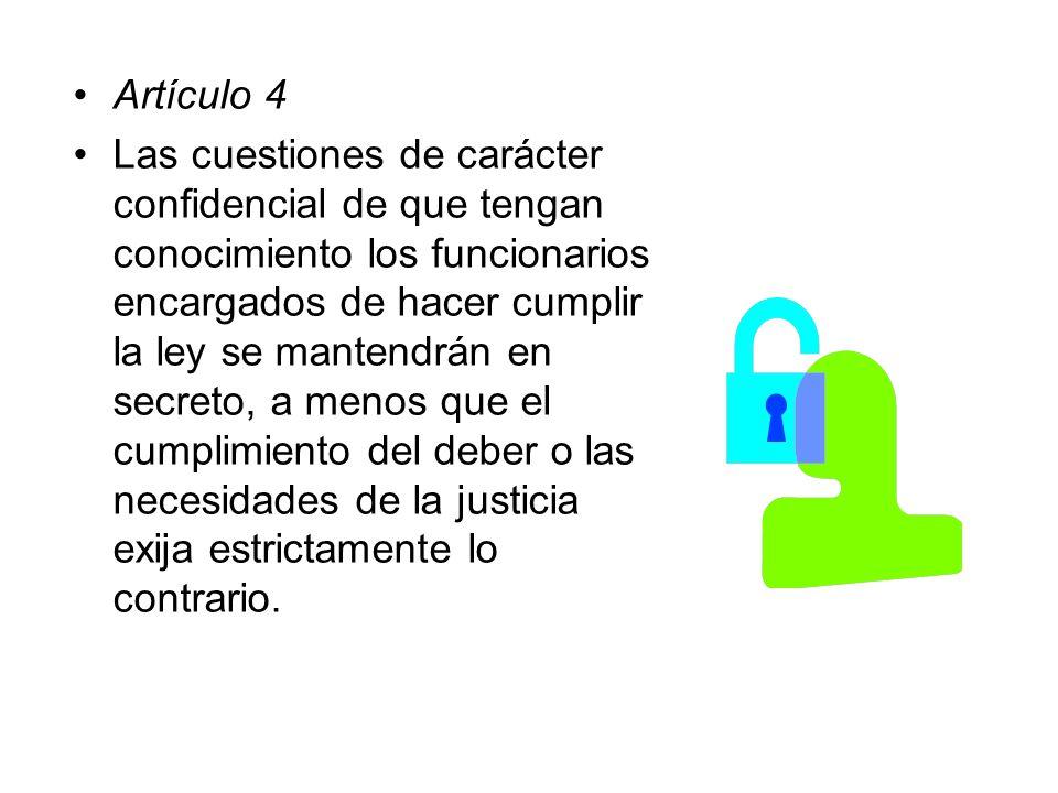 Artículo 4 Las cuestiones de carácter confidencial de que tengan conocimiento los funcionarios encargados de hacer cumplir la ley se mantendrán en sec