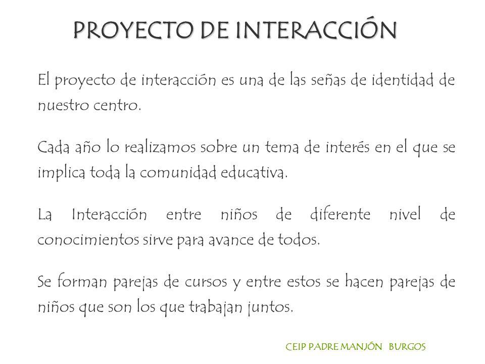 CEIP PADRE MANJÓN BURGOS El proyecto de interacción es una de las señas de identidad de nuestro centro.