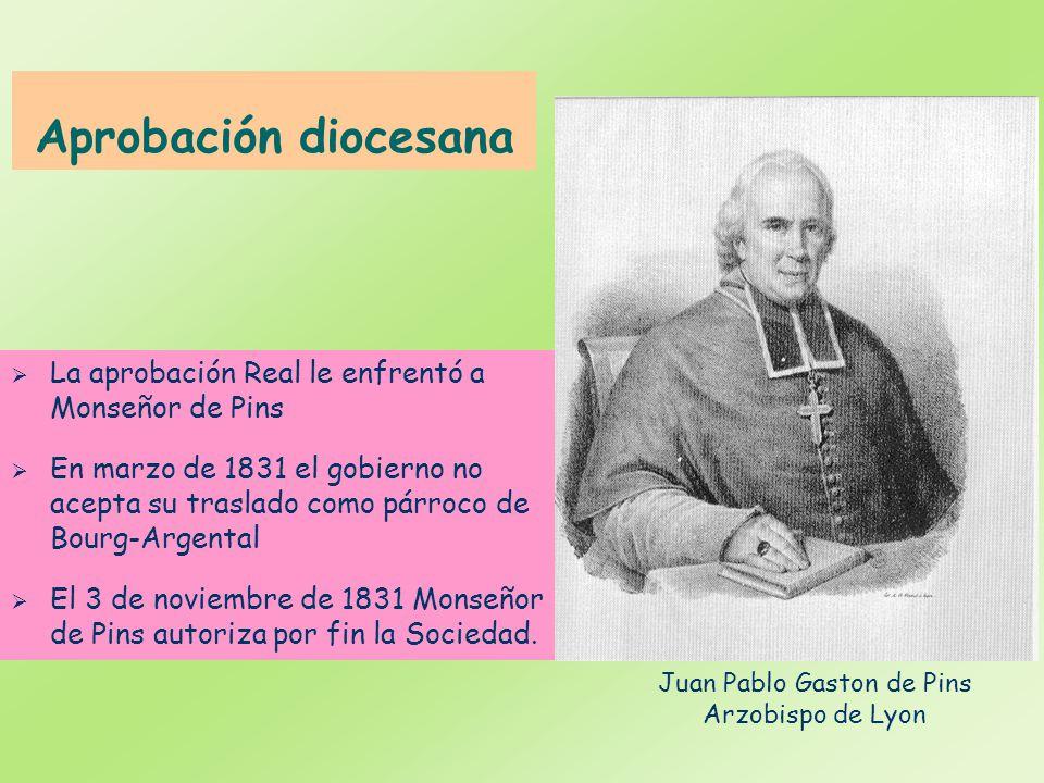 Aprobación diocesana La aprobación Real le enfrentó a Monseñor de Pins En marzo de 1831 el gobierno no acepta su traslado como párroco de Bourg-Argent