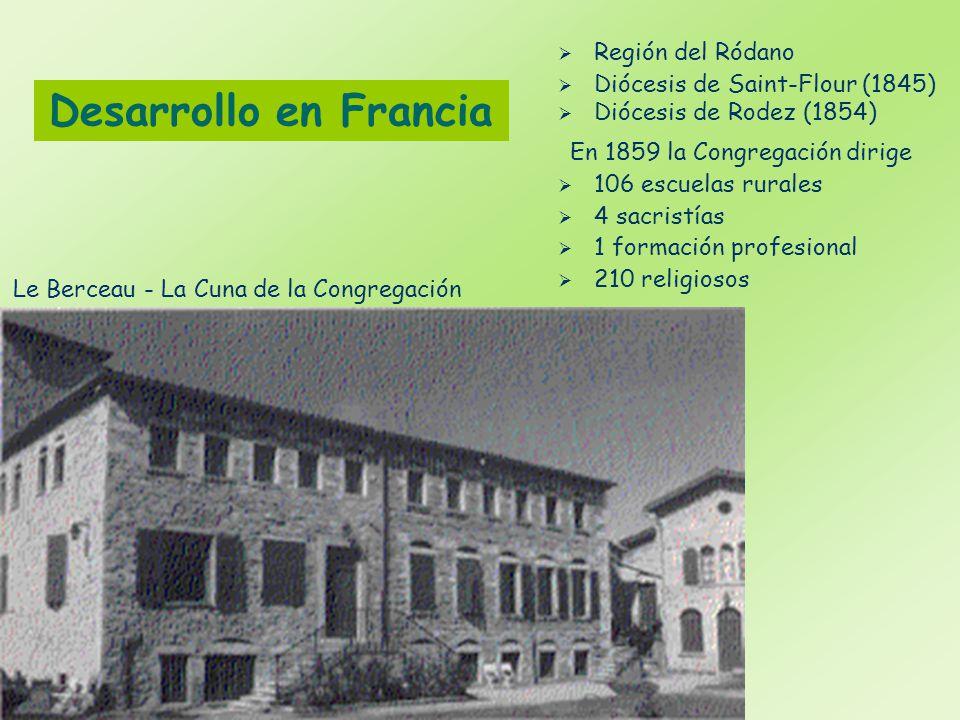 Desarrollo en Francia Región del Ródano Diócesis de Saint-Flour (1845) Le Berceau - La Cuna de la Congregación Diócesis de Rodez (1854) En 1859 la Con