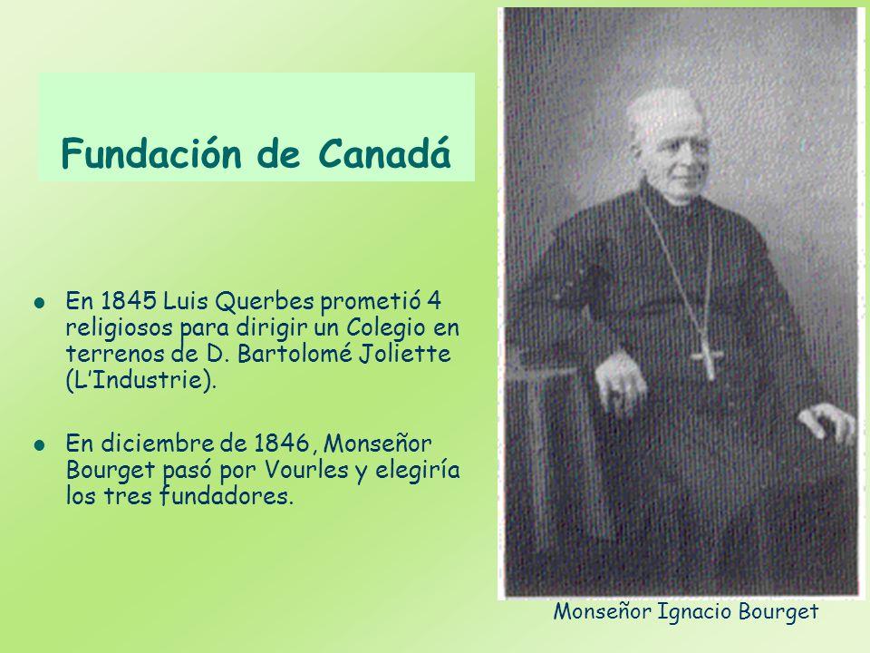 Fundación de Canadá En 1845 Luis Querbes prometió 4 religiosos para dirigir un Colegio en terrenos de D. Bartolomé Joliette (LIndustrie). En diciembre