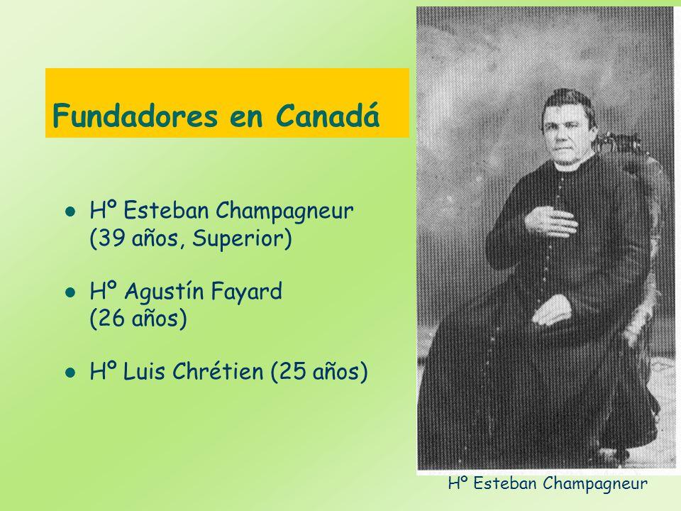 Fundadores en Canadá Hº Esteban Champagneur (39 años, Superior) Hº Agustín Fayard (26 años) Hº Luis Chrétien (25 años) Hº Esteban Champagneur