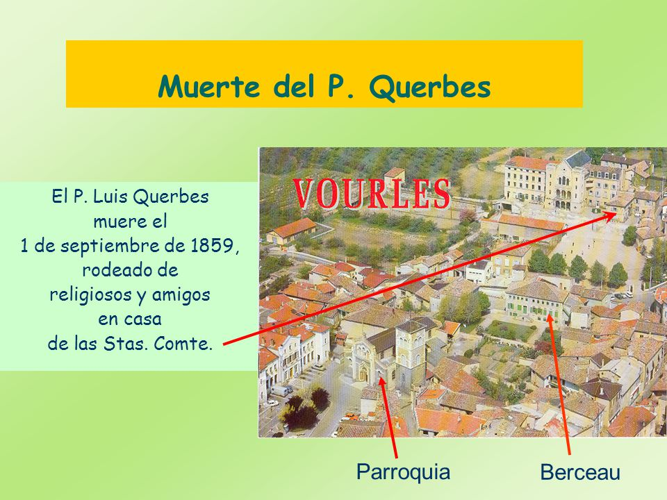 Muerte del P. Querbes El P. Luis Querbes muere el 1 de septiembre de 1859, rodeado de religiosos y amigos en casa de las Stas. Comte. Berceau Parroqui