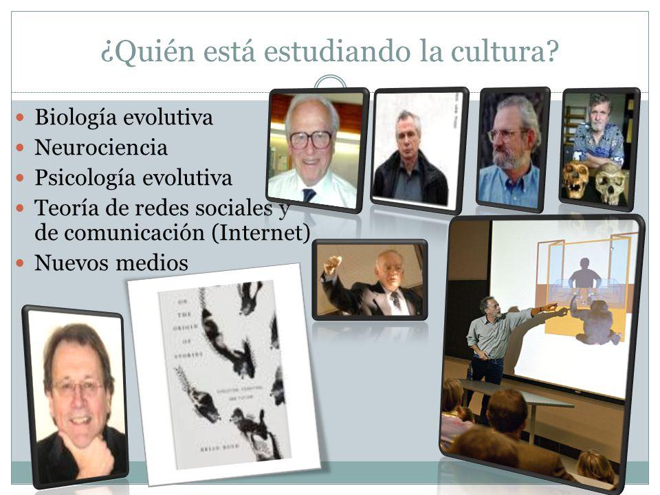 ¿Quién está estudiando la cultura? Biología evolutiva Neurociencia Psicología evolutiva Teoría de redes sociales y de comunicación (Internet) Nuevos m