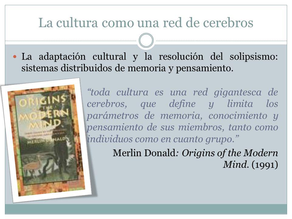 La cultura como una red de cerebros La adaptación cultural y la resolución del solipsismo: sistemas distribuidos de memoria y pensamiento. toda cultur