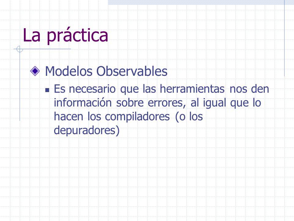 La práctica Modelos Observables Es necesario que las herramientas nos den información sobre errores, al igual que lo hacen los compiladores (o los dep