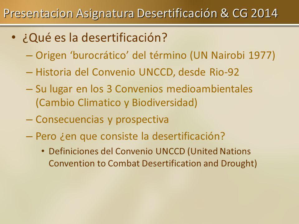 ¿Qué es la desertificación? – – Origen burocrático del término (UN Nairobi 1977) – – Historia del Convenio UNCCD, desde Rio-92 – – Su lugar en los 3 C