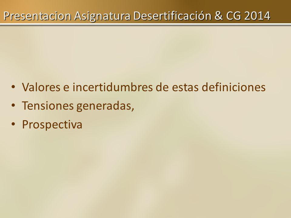 Valores e incertidumbres de estas definiciones Tensiones generadas, Prospectiva Presentacion Asignatura Desertificación & CG 2014