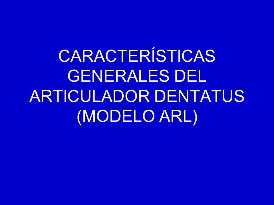 CARACTERÍSTICAS GENERALES DEL ARTICULADOR DENTATUS (MODELO ARL)