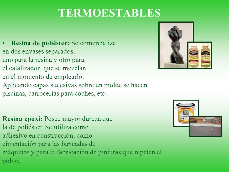 TERMOESTABLES Resina de poliéster: Se comercializa en dos envases separados, uno para la resina y otro para el catalizador, que se mezclan en el momen
