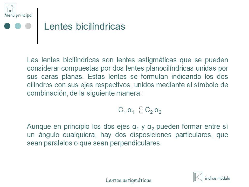 Menú principal índice módulo Lentes astigmáticas Lentes bicilíndricas Las lentes bicilíndricas son lentes astigmáticas que se pueden considerar compue