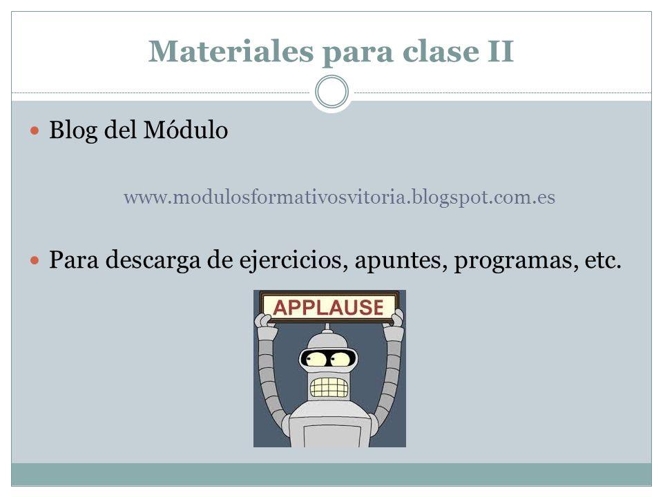 Materiales para clase II Blog del Módulo www.modulosformativosvitoria.blogspot.com.es Para descarga de ejercicios, apuntes, programas, etc.