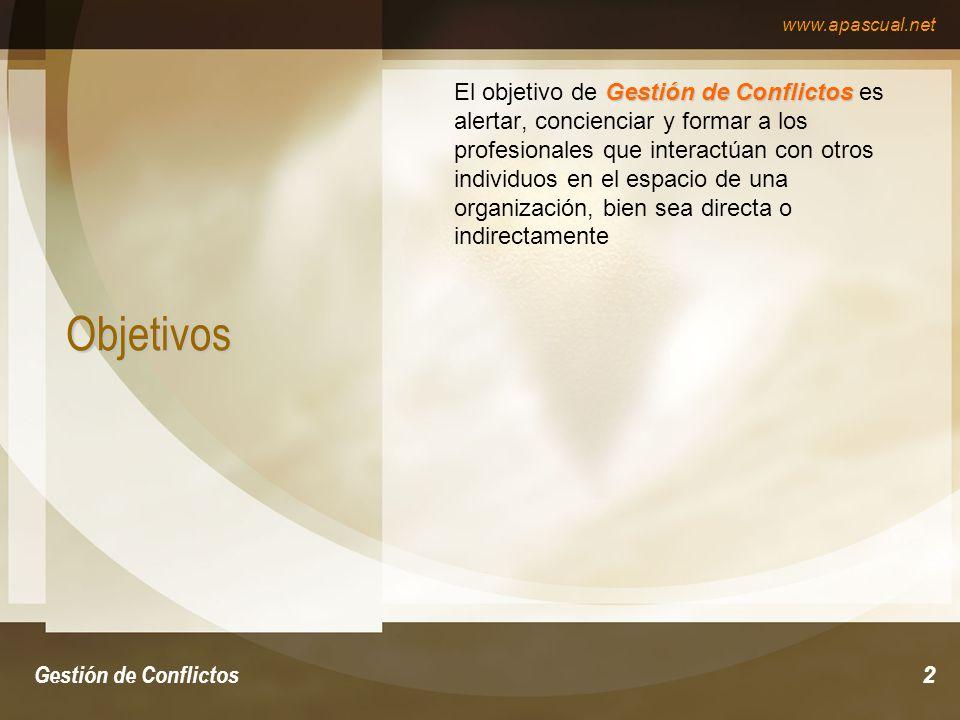 www.apascual.net Gestión de Conflictos2 Objetivos Gestión de Conflictos El objetivo de Gestión de Conflictos es alertar, concienciar y formar a los profesionales que interactúan con otros individuos en el espacio de una organización, bien sea directa o indirectamente