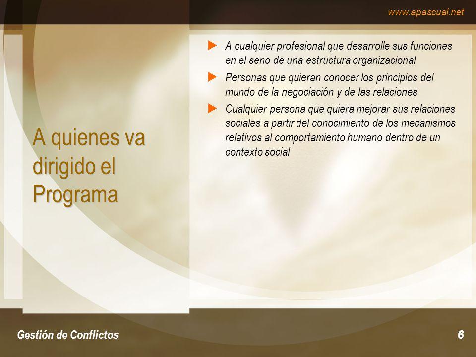 www.apascual.net Gestión de Conflictos7 Con que otros programas puede ser complementado el presente programa La Comunicación Habilidades Directivas Calidad Conceptual Gestión de Quejas Hablando en Público