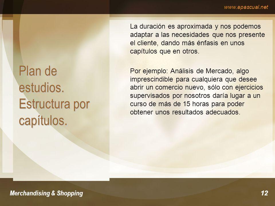 www.apascual.net Merchandising & Shopping12 Plan de estudios. Estructura por capítulos. La duración es aproximada y nos podemos adaptar a las necesida