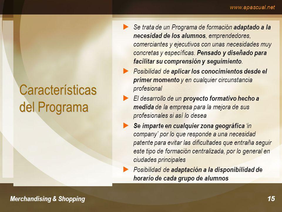 www.apascual.net Merchandising & Shopping15 Características del Programa Se trata de un Programa de formación adaptado a la necesidad de los alumnos,