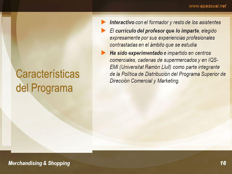 www.apascual.net Merchandising & Shopping16 Características del Programa Interactivo con el formador y resto de los asistentes El currículo del profes