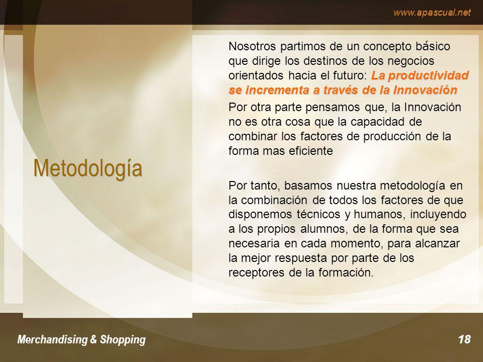 www.apascual.net Merchandising & Shopping18 Metodología La productividad se incrementa a través de la Innovación Nosotros partimos de un concepto b á