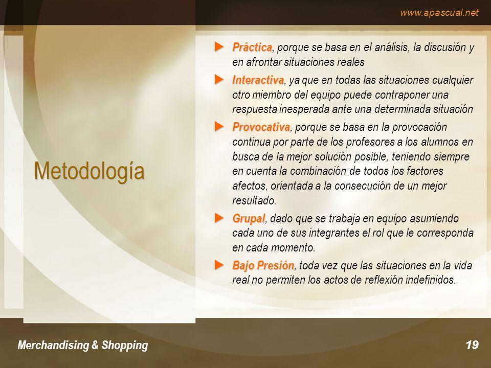 www.apascual.net Merchandising & Shopping19 Metodología Práctica Práctica, porque se basa en el análisis, la discusión y en afrontar situaciones reale