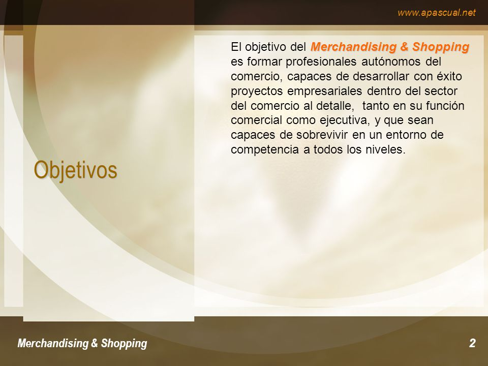 www.apascual.net Merchandising & Shopping2 Objetivos Merchandising & Shopping El objetivo del Merchandising & Shopping es formar profesionales autónom