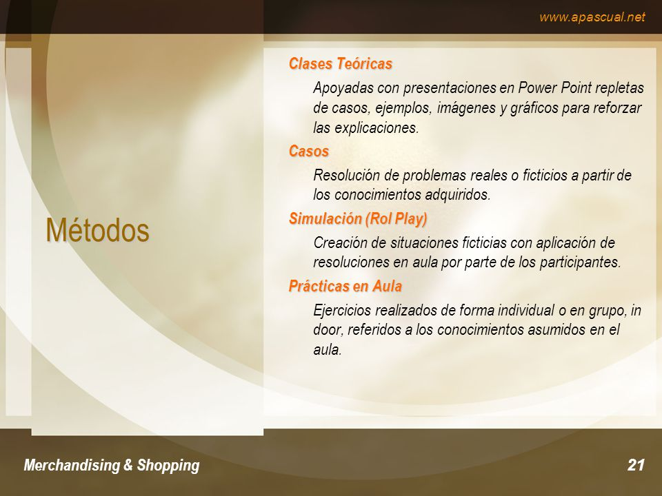 www.apascual.net Merchandising & Shopping21 Métodos Clases Teóricas Apoyadas con presentaciones en Power Point repletas de casos, ejemplos, imágenes y
