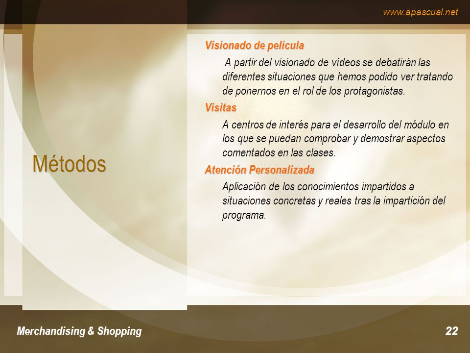 www.apascual.net Merchandising & Shopping22 Métodos Visionado de película A partir del visionado de vídeos se debatirán las diferentes situaciones que