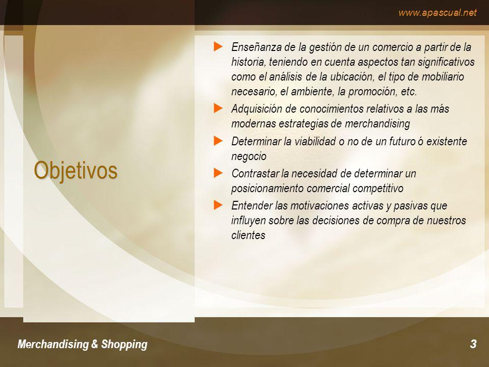 www.apascual.net Merchandising & Shopping3 Objetivos Enseñanza de la gestión de un comercio a partir de la historia, teniendo en cuenta aspectos tan s