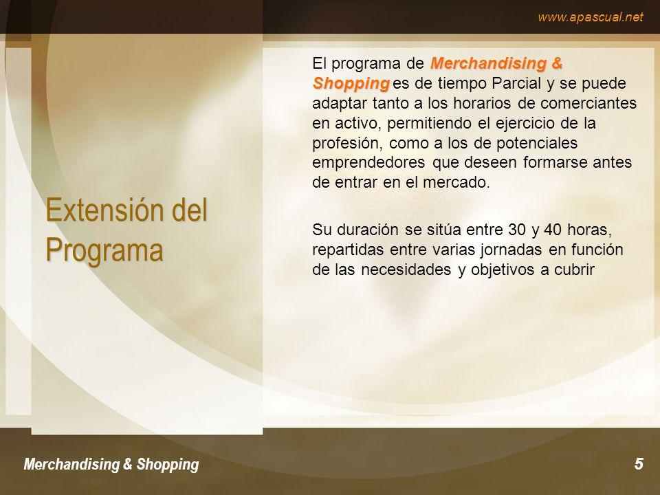 www.apascual.net Merchandising & Shopping5 Extensión del Programa Merchandising & Shopping El programa de Merchandising & Shopping es de tiempo Parcia