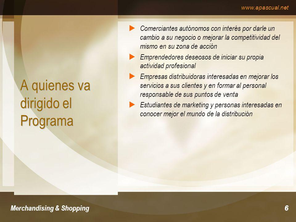 www.apascual.net Merchandising & Shopping6 A quienes va dirigido el Programa Comerciantes autónomos con interés por darle un cambio a su negocio o mej