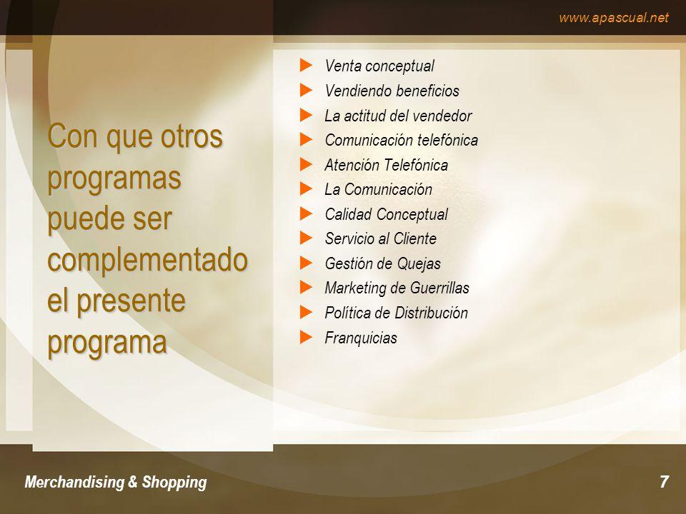 www.apascual.net Merchandising & Shopping7 Con que otros programas puede ser complementado el presente programa Venta conceptual Vendiendo beneficios