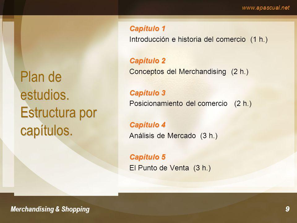 www.apascual.net Merchandising & Shopping9 Plan de estudios. Estructura por capítulos. Capítulo 1 Introducción e historia del comercio (1 h.) Capítulo