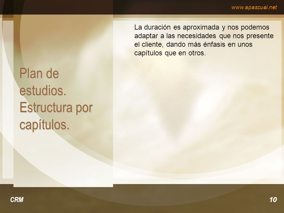 www.apascual.net CRM10 Plan de estudios. Estructura por capítulos. La duración es aproximada y nos podemos adaptar a las necesidades que nos presente
