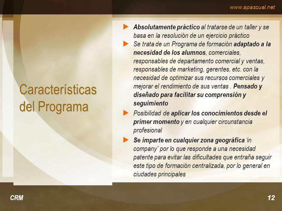 www.apascual.net CRM12 Características del Programa Absolutamente práctico al tratarse de un taller y se basa en la resolución de un ejercicio práctic