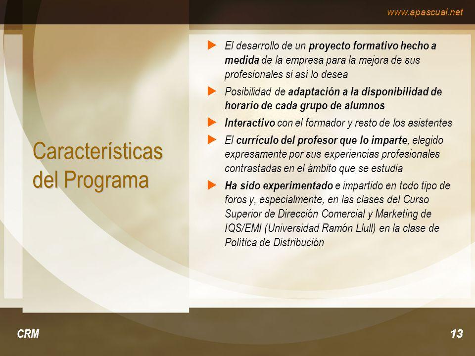 www.apascual.net CRM13 Características del Programa El desarrollo de un proyecto formativo hecho a medida de la empresa para la mejora de sus profesio
