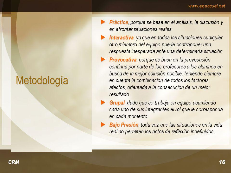 www.apascual.net CRM16 Metodología Práctica Práctica, porque se basa en el análisis, la discusión y en afrontar situaciones reales Interactiva Interac