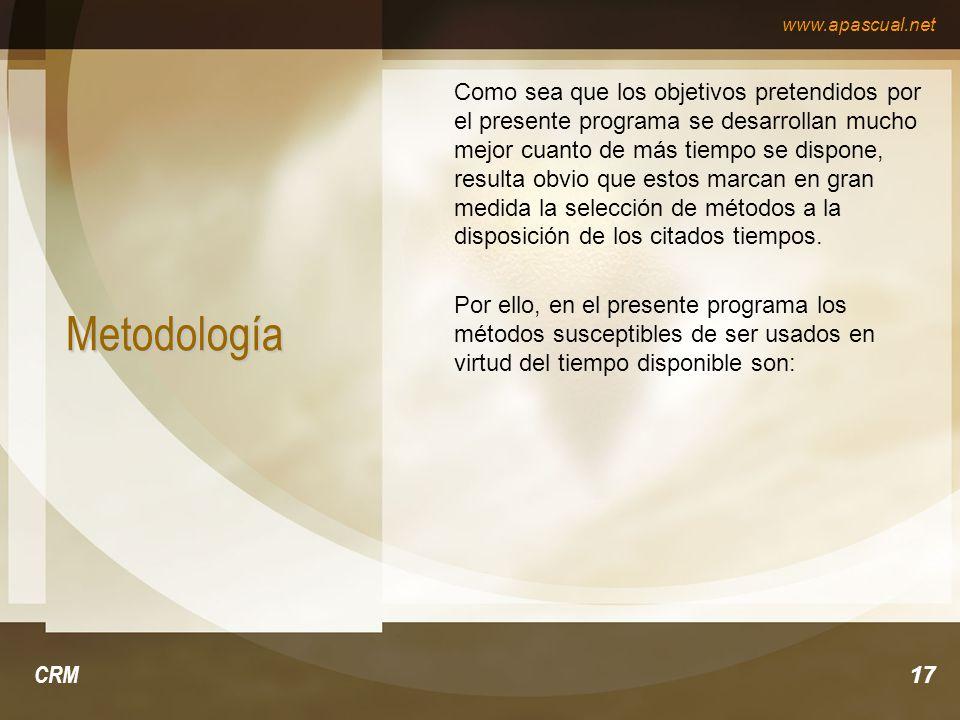 www.apascual.net CRM17 Metodología Como sea que los objetivos pretendidos por el presente programa se desarrollan mucho mejor cuanto de más tiempo se