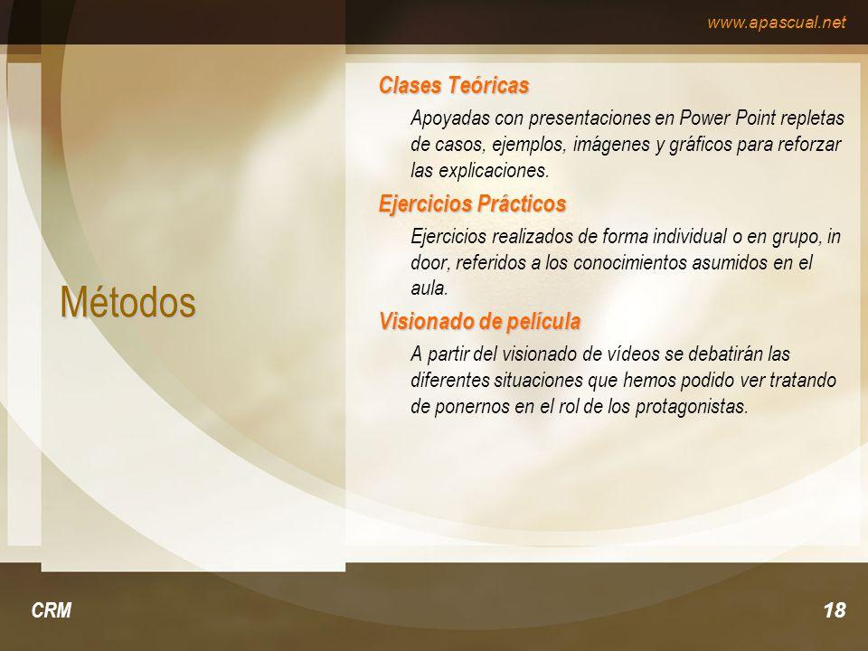www.apascual.net CRM18 Métodos Clases Teóricas Apoyadas con presentaciones en Power Point repletas de casos, ejemplos, imágenes y gráficos para reforz