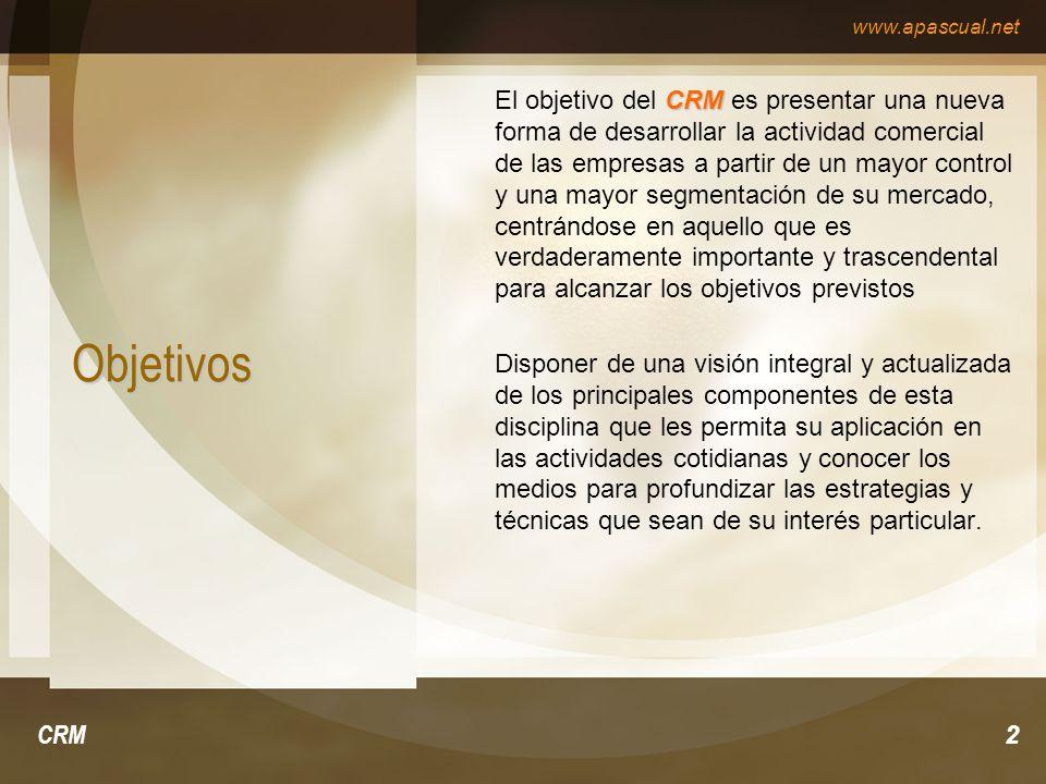 www.apascual.net CRM2 Objetivos CRM El objetivo del CRM es presentar una nueva forma de desarrollar la actividad comercial de las empresas a partir de