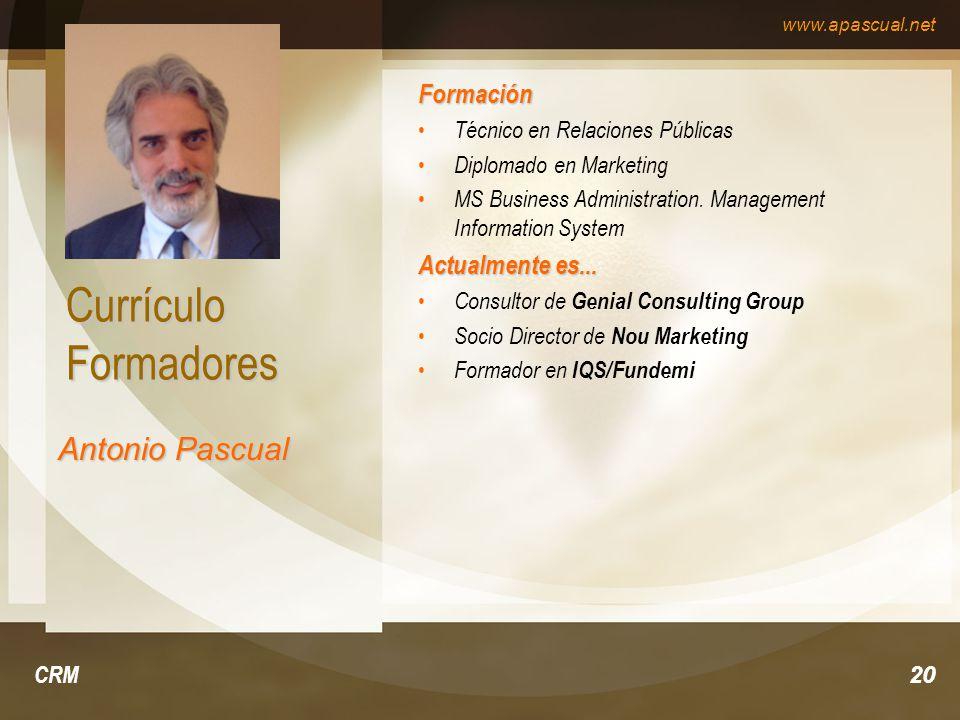 www.apascual.net CRM20 Currículo Formadores Formación Técnico en Relaciones Públicas Diplomado en Marketing MS Business Administration. Management Inf