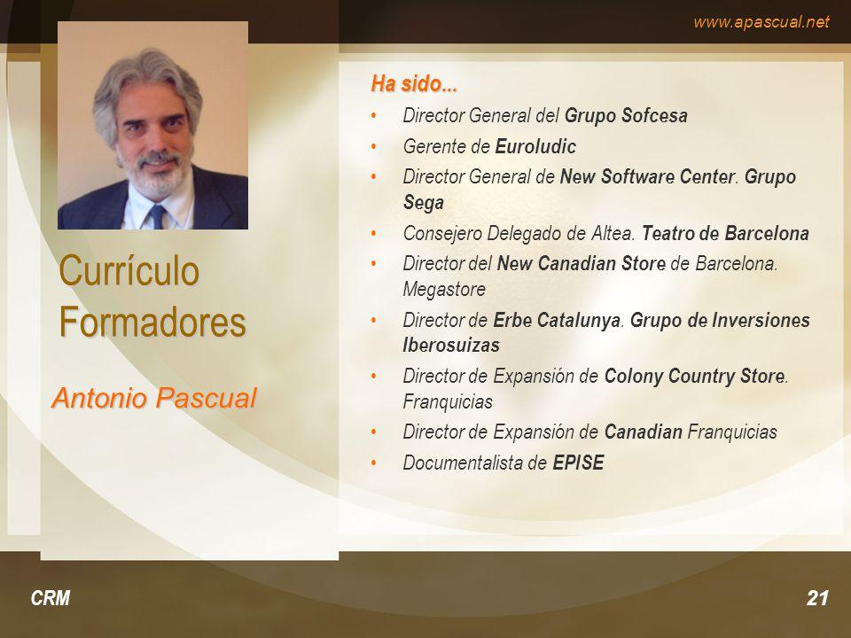 www.apascual.net CRM21 Currículo Formadores Ha sido... Director General del Grupo Sofcesa Gerente de Euroludic Director General de New Software Center