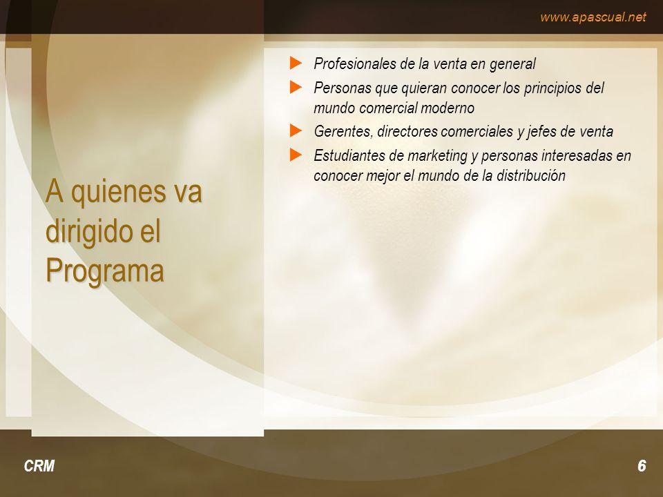 www.apascual.net CRM17 Metodología Como sea que los objetivos pretendidos por el presente programa se desarrollan mucho mejor cuanto de más tiempo se dispone, resulta obvio que estos marcan en gran medida la selección de métodos a la disposición de los citados tiempos.