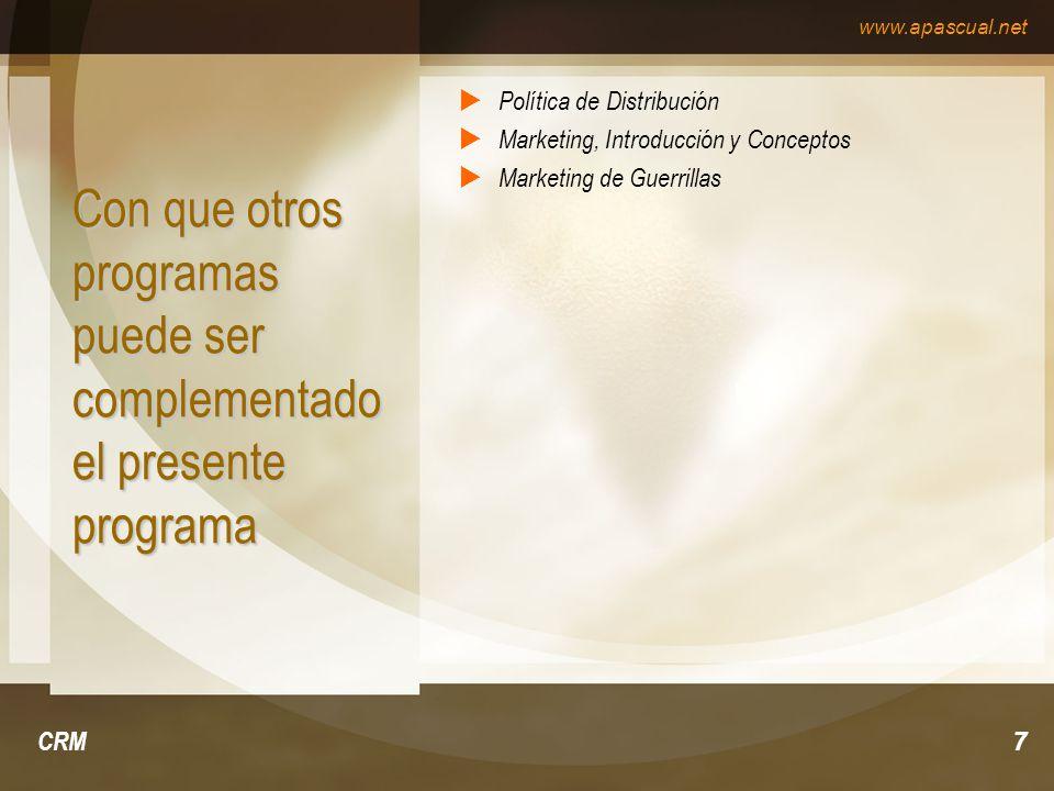 www.apascual.net CRM7 Con que otros programas puede ser complementado el presente programa Política de Distribución Marketing, Introducción y Concepto