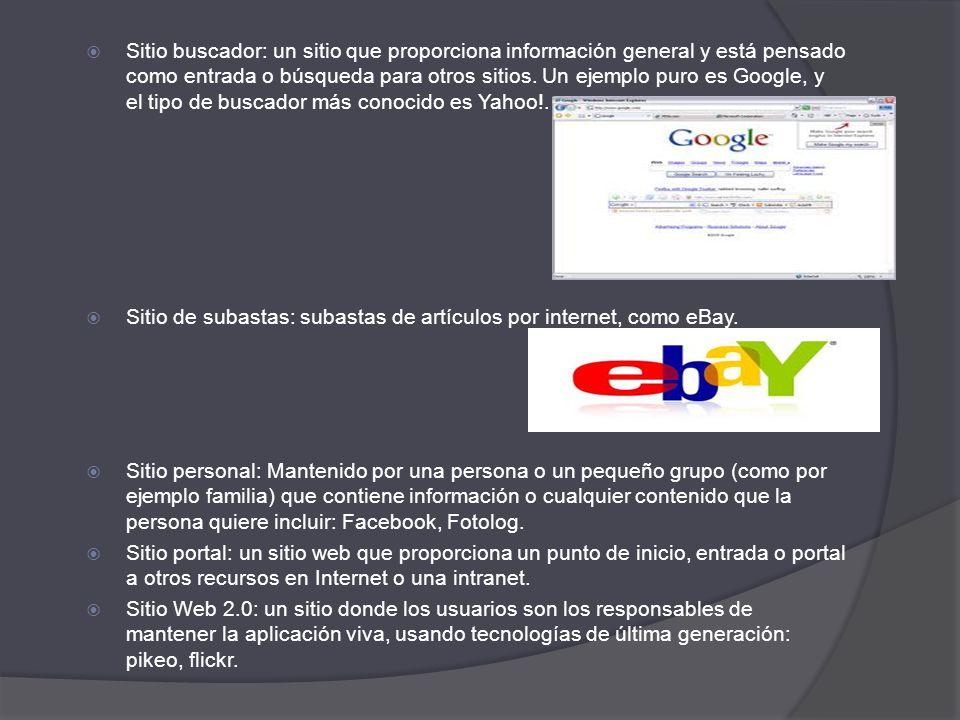 Sitio buscador: un sitio que proporciona información general y está pensado como entrada o búsqueda para otros sitios. Un ejemplo puro es Google, y el