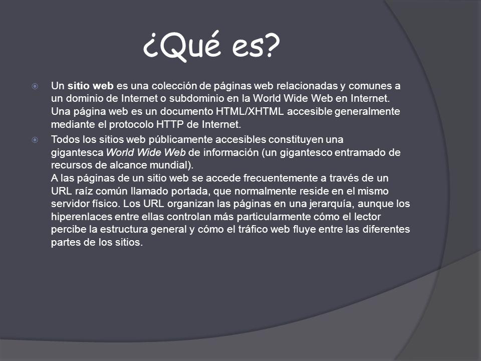 ¿Qué es? Un sitio web es una colección de páginas web relacionadas y comunes a un dominio de Internet o subdominio en la World Wide Web en Internet. U