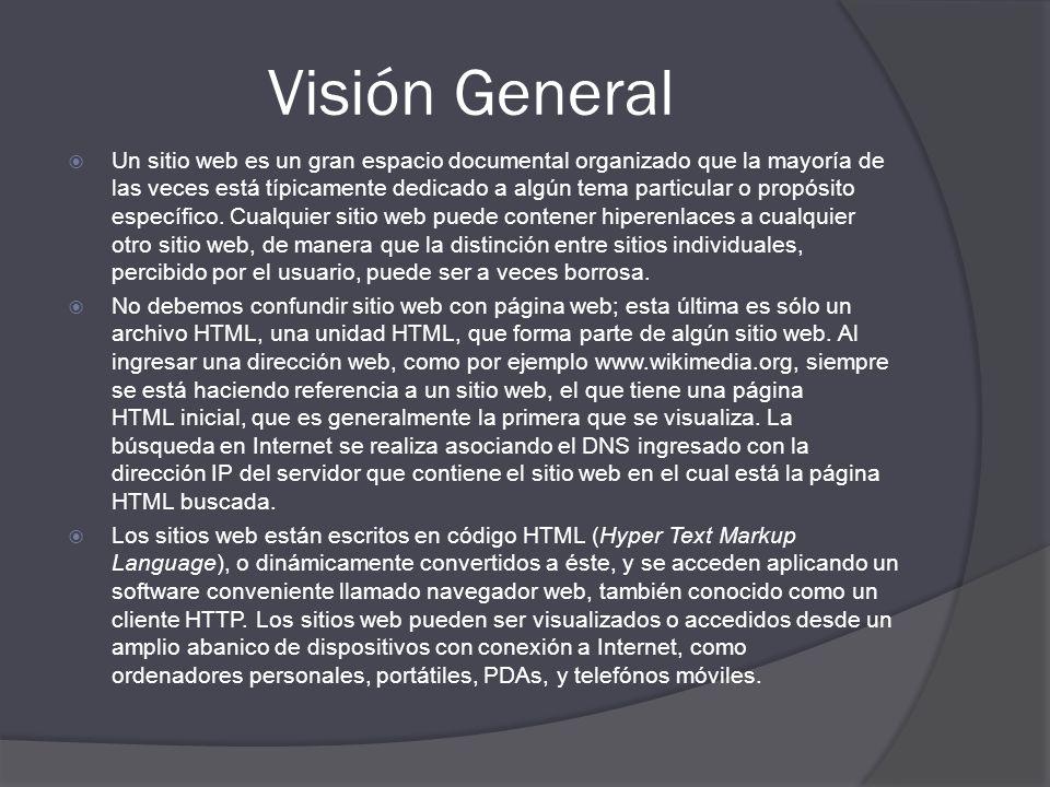 Visión General Un sitio web es un gran espacio documental organizado que la mayoría de las veces está típicamente dedicado a algún tema particular o p