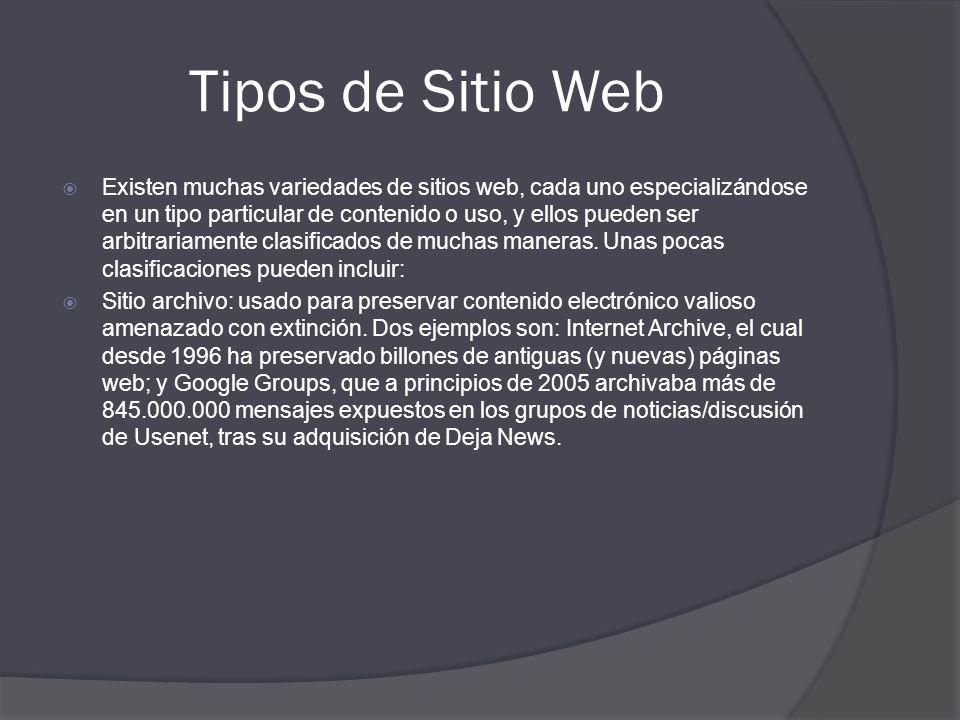 Tipos de Sitio Web Existen muchas variedades de sitios web, cada uno especializándose en un tipo particular de contenido o uso, y ellos pueden ser arb